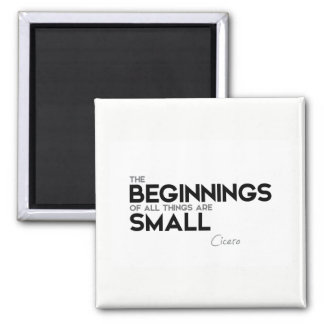 QUOTES: Cicero: Beginnings are small Magnet