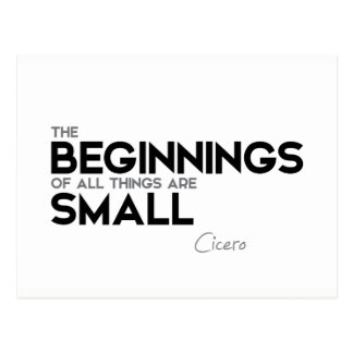 QUOTES: Cicero: Beginnings are small Postcard