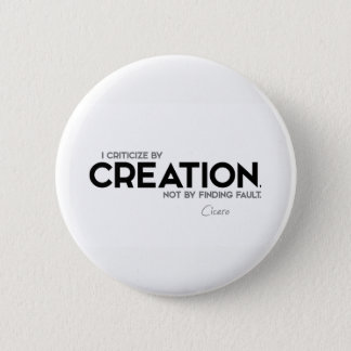 QUOTES: Cicero: Criticize by creation 2 Inch Round Button