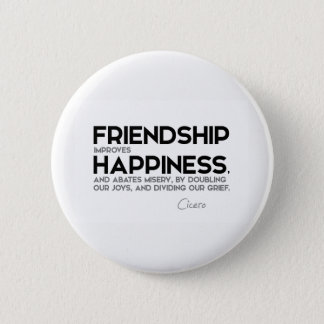 QUOTES: Cicero: Friendship improves happiness 2 Inch Round Button