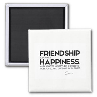 QUOTES: Cicero: Friendship improves happiness Magnet