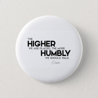 QUOTES: Cicero: Humbly walk 2 Inch Round Button