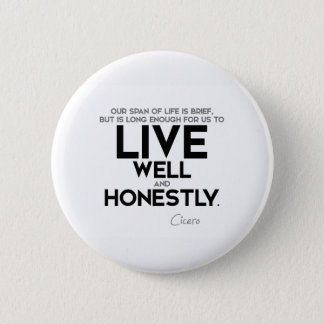 QUOTES: Cicero: Live well and honestly 2 Inch Round Button