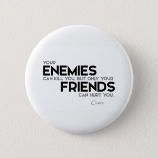 QUOTES: Cicero: Only friends can hurt you 2 Inch Round Button
