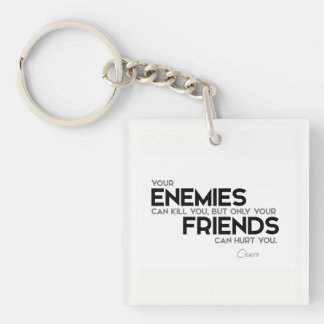 QUOTES: Cicero: Only friends can hurt you Keychain