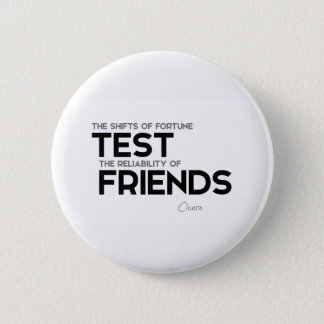 QUOTES: Cicero: Reliability of friends 2 Inch Round Button