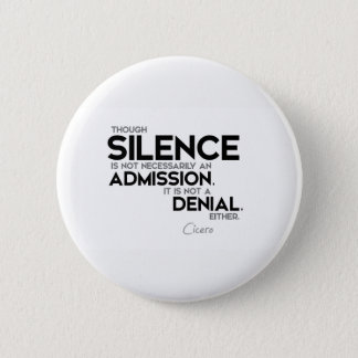 QUOTES: Cicero: Silence, admission, denial 2 Inch Round Button