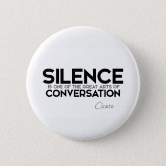 QUOTES: Cicero: Silence, conversation 2 Inch Round Button