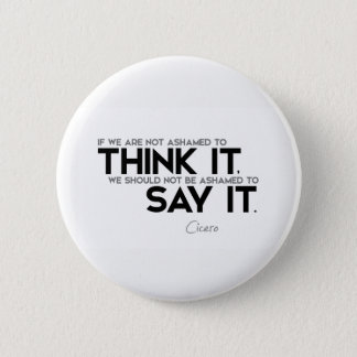 QUOTES: Cicero: Think it, say it 2 Inch Round Button
