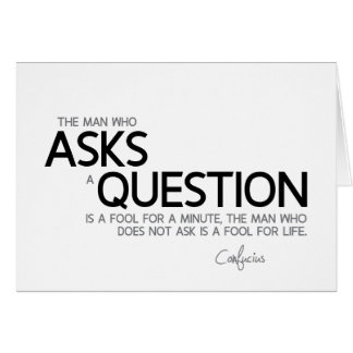 QUOTES: Confucius: Ask a question Card
