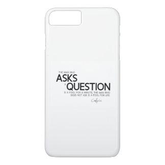 QUOTES: Confucius: Ask a question iPhone 7 Plus Case