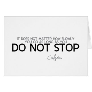 QUOTES: Confucius: Do not stop Card