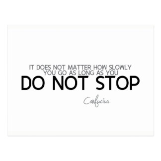 QUOTES: Confucius: Do not stop Postcard