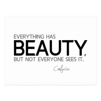 QUOTES: Confucius: Everything has beauty Postcard