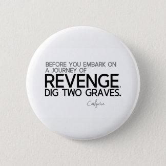 QUOTES: Confucius: Journey of revenge 2 Inch Round Button