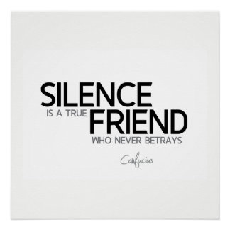 QUOTES: Confucius: Silence is a true friend Poster