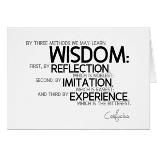 QUOTES: Confucius: Wisdom: reflection, imitation Card