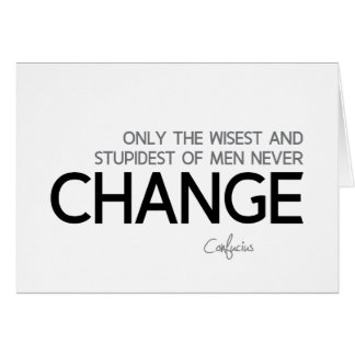 QUOTES: Confucius: Wisest and stupidest, Change Card