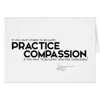 QUOTES: Dalai Lama - Practice compassion Card