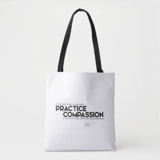QUOTES: Dalai Lama - Practice compassion Tote Bag