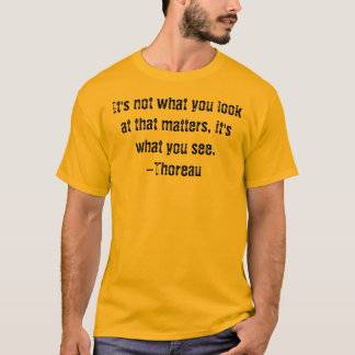 Quotes-Dude Collection: It's not-Thoreau T-Shirt