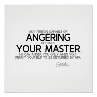 QUOTES: Epictetus: Angering you, your master Poster