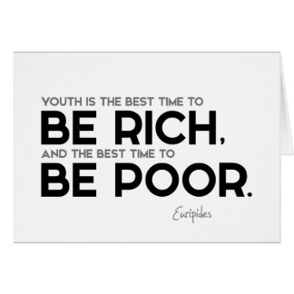 QUOTES: Euripides: Be rich, be poor Card