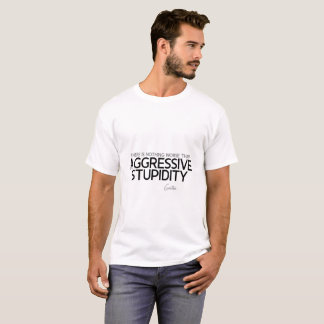 QUOTES: Goethe: Aggressive stupidity T-Shirt