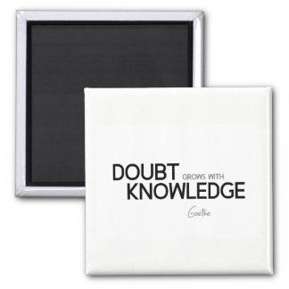 QUOTES: Goethe: Doubt grows with knowledge Square Magnet
