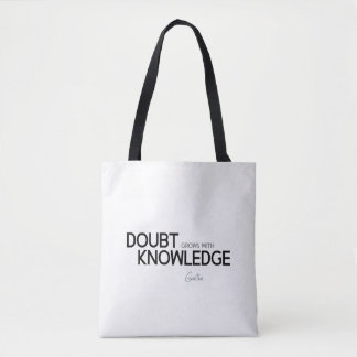 QUOTES: Goethe: Doubt grows with knowledge Tote Bag