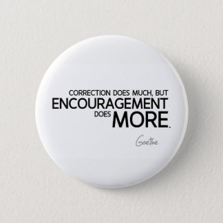 QUOTES: Goethe: Encouragement does more 2 Inch Round Button