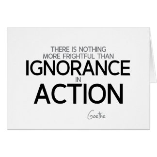 QUOTES: Goethe: Ignorance in action Card