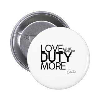 QUOTES: Goethe: Love duty more 2 Inch Round Button