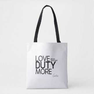 QUOTES: Goethe: Love duty more Tote Bag