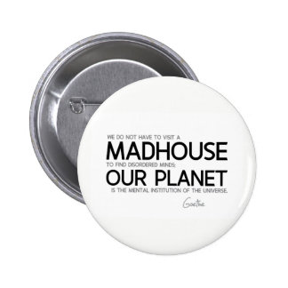 QUOTES: Goethe: Planet is the mental institution 2 Inch Round Button
