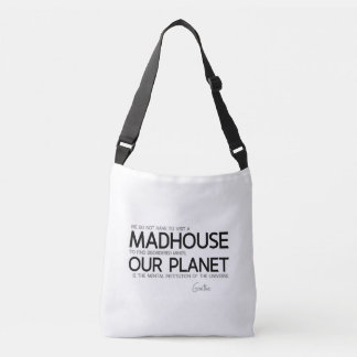 QUOTES: Goethe: Planet is the mental institution Crossbody Bag