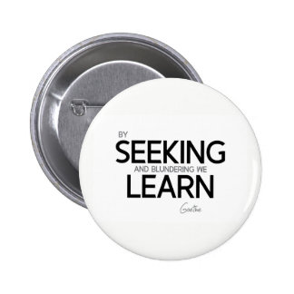 QUOTES: Goethe: Seeking and blundering 2 Inch Round Button