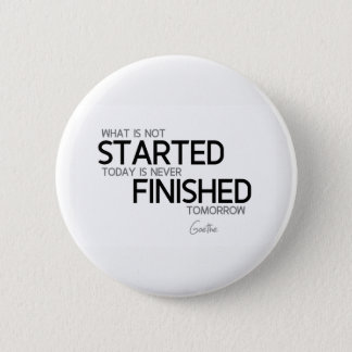 QUOTES: Goethe: Started today, finished tomorrow 2 Inch Round Button
