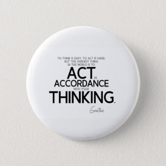 QUOTES: Goethe: To act is hard 2 Inch Round Button