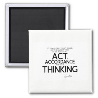QUOTES: Goethe: To act is hard Magnet
