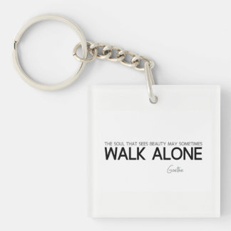 QUOTES: Goethe: Walk alone Keychain