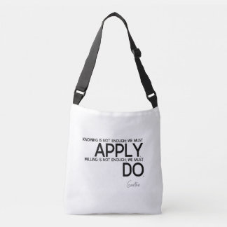 QUOTES: Goethe: We must apply Crossbody Bag