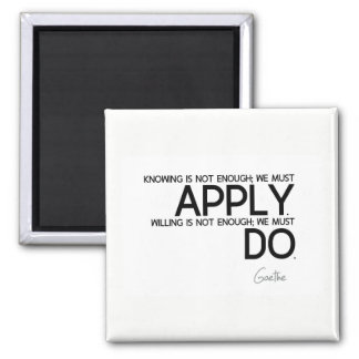 QUOTES: Goethe: We must apply Magnet