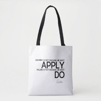 QUOTES: Goethe: We must apply Tote Bag