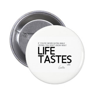 QUOTES: Goethe: What life tastes like 2 Inch Round Button