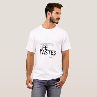 QUOTES: Goethe: What life tastes like T-Shirt