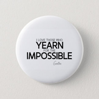 QUOTES: Goethe: Yearn for the impossible 2 Inch Round Button