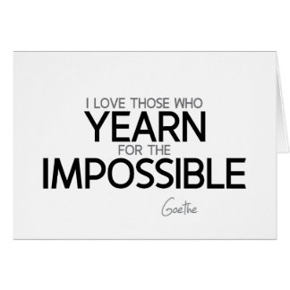 QUOTES: Goethe: Yearn for the impossible Card