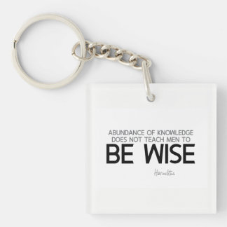 QUOTES: Heraclitus: Be wise Keychain
