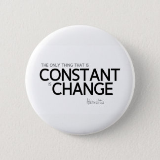 QUOTES: Heraclitus: Change is constant 2 Inch Round Button